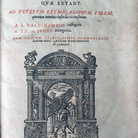 Opera omnia quae extant. Ad veterum exemplariorum fidem, quorum nomina inferiùs recensentur. A I. Dalechampio castigata. A Th. de Iuges recognita [...]