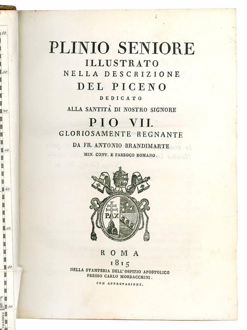Plinio seniore illustrato nella descrizione del Piceno dedicato alla santità di nostro signore Pio VII. gloriosamente regnante.