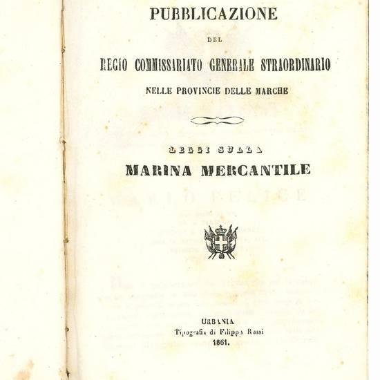 Pubblicazione del Regio Commissariato Generale Straordinario nelle provincie delle Marche. Leggi sulla marina mercantile (insieme a:) Leggi e regolamenti per la marina mercantile.