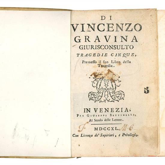 Di Vincenzo Gravina giurisconsulto Tragedie cinque, premesso il suo Libro della Tragedia.