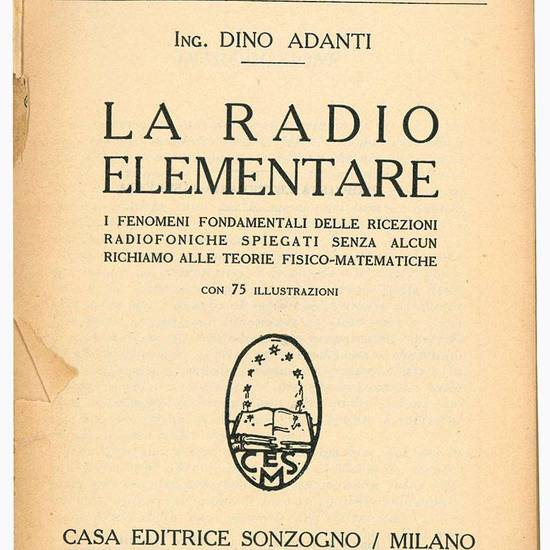 La radio elementare. I fenomeni fondamentali delle ricezioni radiofoniche spiegati senza alcun richiamo alle teorie fisico-matematiche.