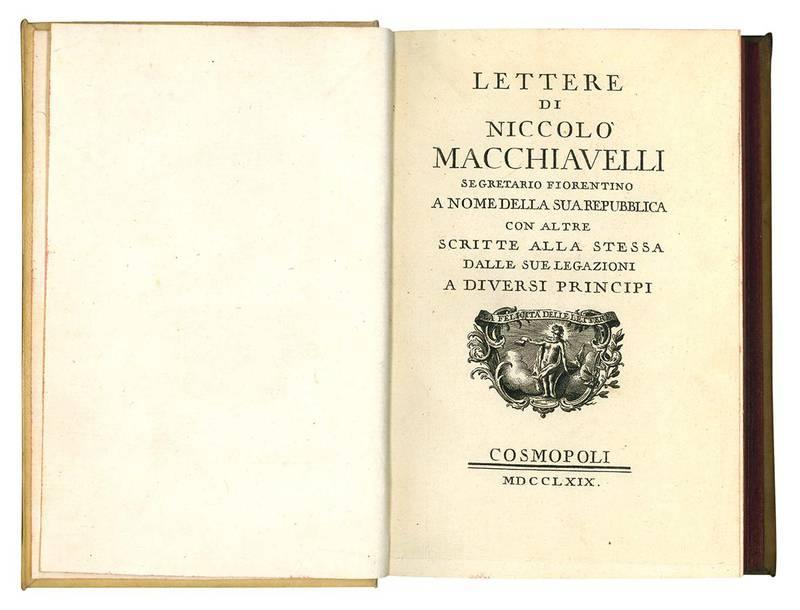 Lettere di Niccolò Macchiavelli segretario fiorentino a nome della sua Repubblica con altre scritte alla stessa dalle sue legazioni a diversi principi.