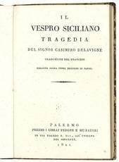Il vespro siciliano. Tragedia del signor Casimiro Delavigne. Traduzione del francese eseguita sulla terza edizione di Parigi.