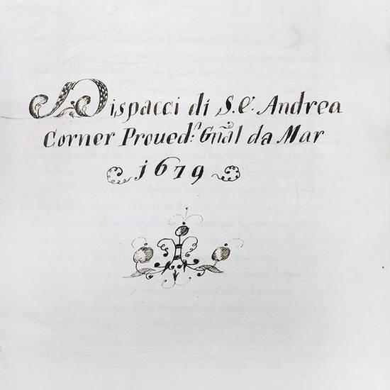 Dispacci di S.E. Andrea Corner Proved: Gnãl da Mar 1679. Manoscritto in italiano su carta. [Venezia, inizi XVIII secolo]