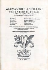 Alexandri Achillini Bononiensis philosophi celeberrimi Opera omnia in unum collecta [...] Cum annotationibus excellentissimi doctoris Pamphili Montij Bononiensis [...] Omnia post primas editiones nunc primum emendatiora in lucem prodeunt