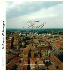 Forlì terra di Romagna. Fotografie di Beppe Zagaglia. Presentazione di Roberto Pinza. Testo di Beppe Zagaglia.