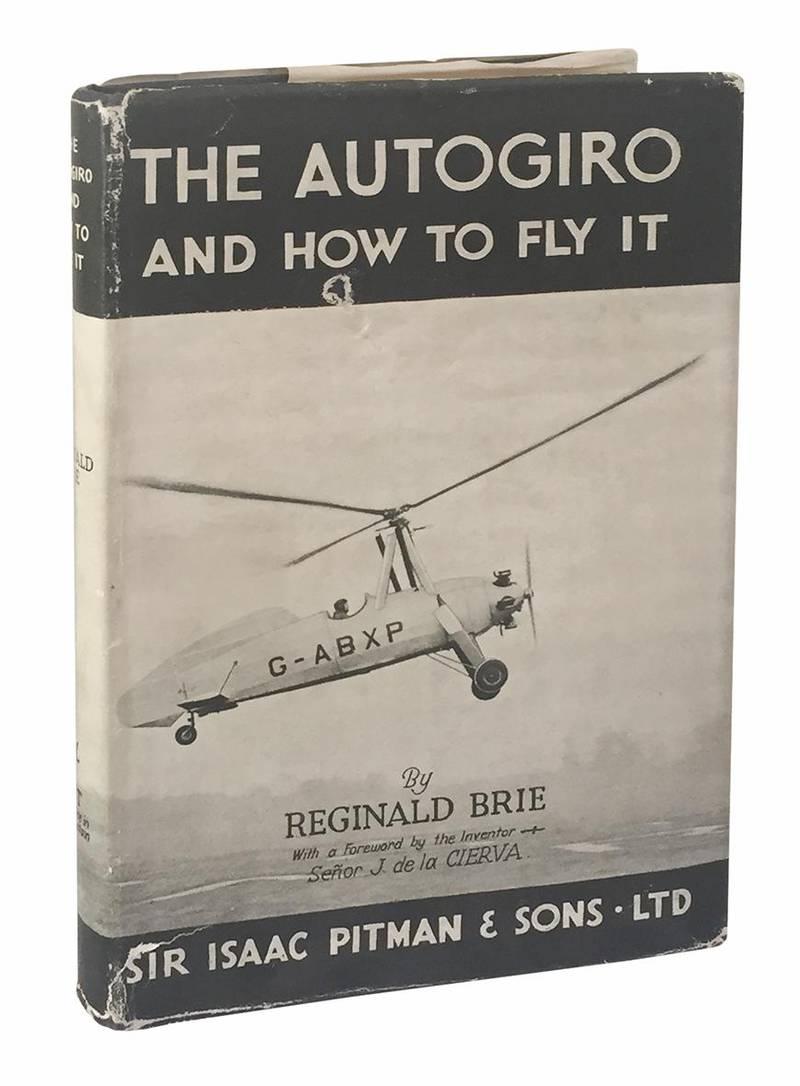 The Autogiro and How to Fly It by Reginald Brie foreword by Senor de la Cierva.