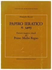 Papiro ieratico n. 54003. Estratti magici e rituali del Primo Medio Regno. Pubblicato con il contributo del Consiglio nazionale delle ricerche.