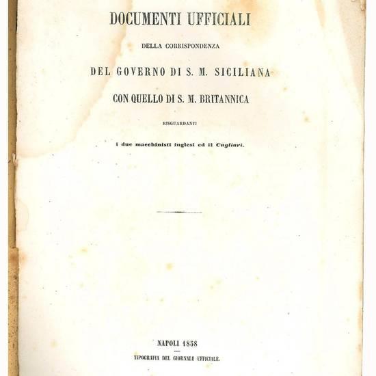 Documenti ufficiali della corrispondenza del governo di S.M. siciliana con quello di S.M. britannica risguardante i due macchinisti inglesi ed il Cagliari