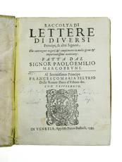 Raccolta di lettere di diversi Principi, & altri Signori, che contengono negotij & complimenti in molte gravi & importantissime occorenze