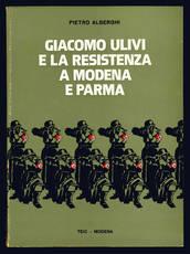 Giacomo Ulivi e la Resistenza a Modena e Parma.