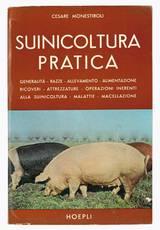 Suinicoltura pratica : generalita, razze, allevamento, alimentazione, ricoveri, attrezzature, operazioni inerenti alla suinicoltura, malattie, macellazione.