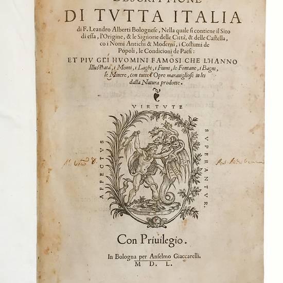 Descrittione di tutta Italia..., nella quale si contiene il sito di essa, l'origine, & le signorie delle città, & delle castella, co i nomi antichi e moderni,... Et piu gli huomini famosi che l'hanno illustrata, i monti, i laghi, i fiumi,...
