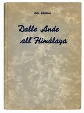 Dalle Ande all'Himalaya. Prefazioni delle LL. EE. Renato Ricci, Angelo Manaresi