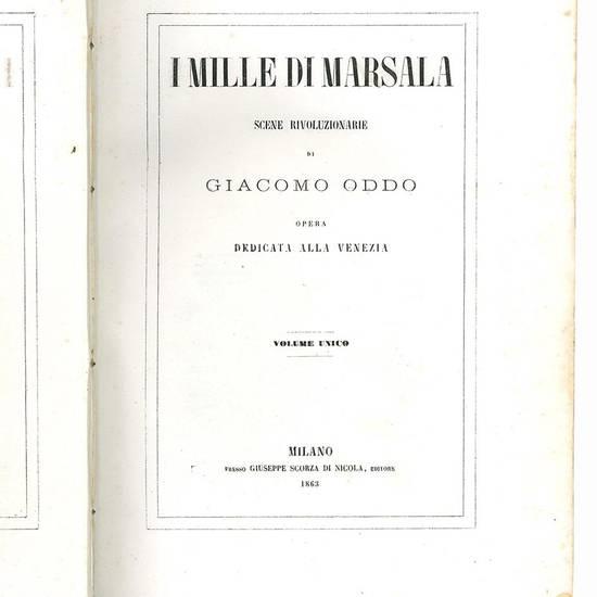 I mille di Marsala. Scene rivoluzionarie di Giacomo Oddo. Opera dedicata alla Venezia. Volume unico.