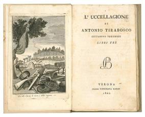 L'uccellagione di Antonio Tirabosco cittadino veronese libri tre.