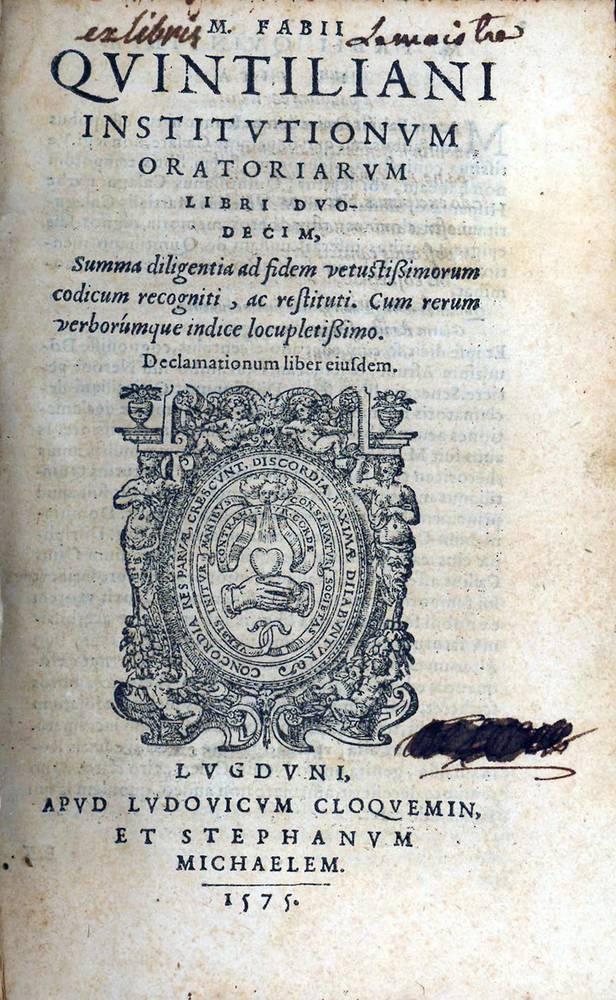 Institutionum oratoriarum libri duodecim, summa diligentia ad fidem vetustissimorum codicum recogniti ac restituti [...] Declamationum liber eiusdem
