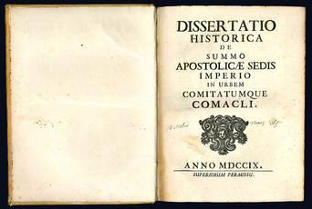 Disseratio historica de summo apostolicae sedis imperio in urbem comitatumque Comacli.