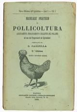 Manuale pratico di pollicoltura (allevamento, ingrassamento e malattie del pollame) ad uso dei Pproprietarii ed Agricoltori compilato da O. Cassella