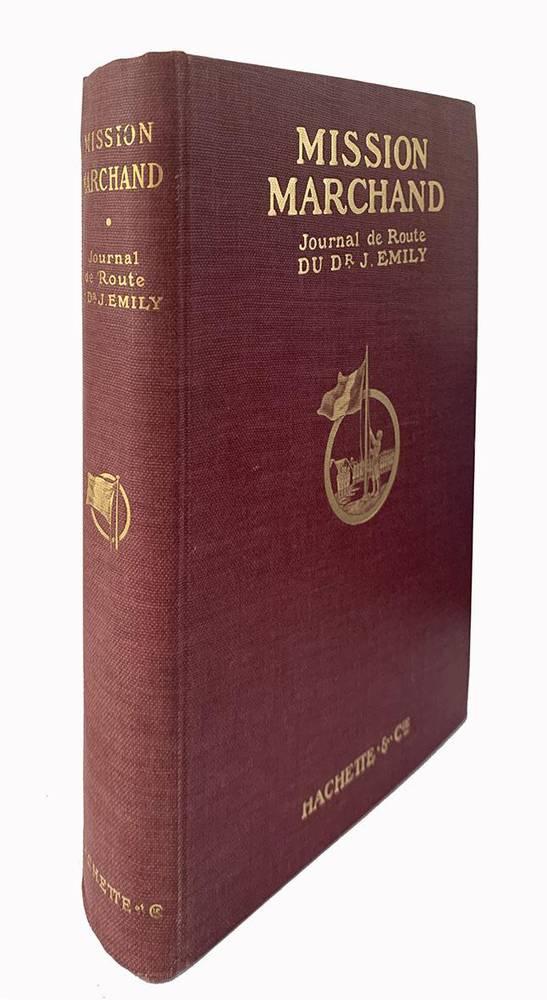 Mission Marchand journal de route du dr. J. Emily médecin principal de deuxième classe des troupes coloniales. Ouvrage illustré de cent dix-sept gravures tirées hors texte et d une carte en noir. Préface de Etienne Lamy