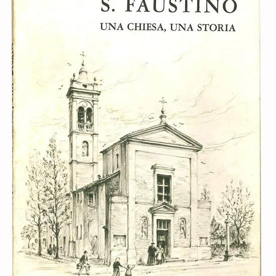 S. Faustino. Una chiesa, una storia. Breve storia della chiesa dei Santi Faustino e Giovita di Modena dal 1214 ai giorni nostri.