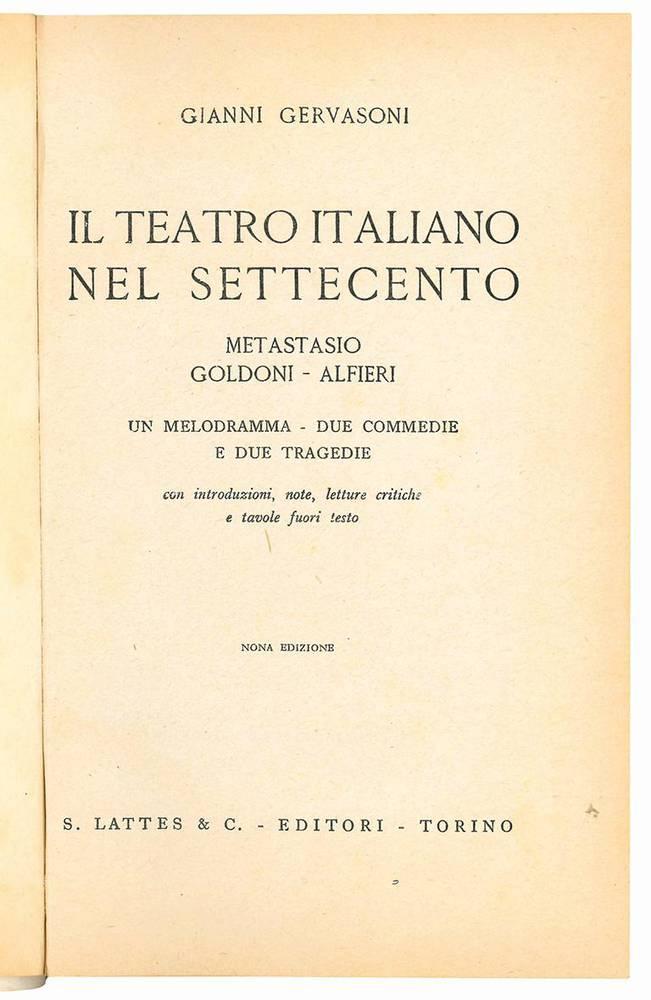 Il teatro italiano nel Settecento. Metastasio - Goldoni - Alfieri. Un melodramma - Due commedie e due tragedie con introduzioni, note, letture critiche e tavole fuori testo. Nona edizione.