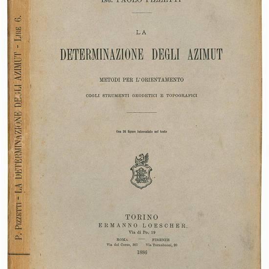 La determinazione degli azimut. Metodi per l'orientamento cogli strumenti geodetici e topografici. Con 26 figure intercalate nel testo.