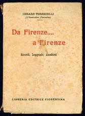 Da Firenze...a Firenze. Ricordi, Leggende, Aneddoti.