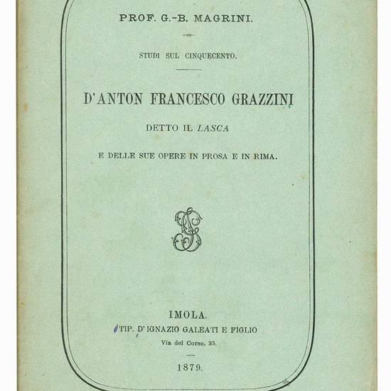Studi sul Cinquecento d'Anton Francesco Grazzini detto il Lasca e delle sue opere in prosa e in rima.