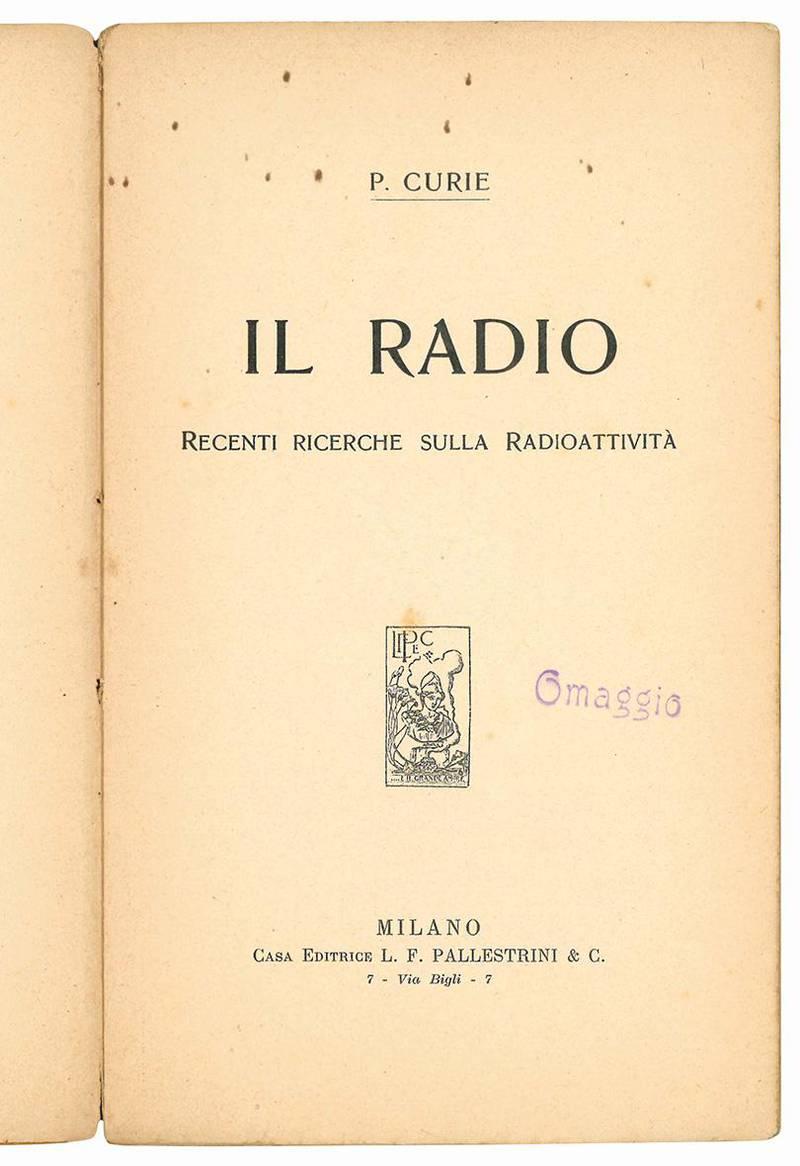 Il Radio. Recenti ricerche sulla radioattività.