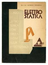 Elettrostatica. Corso di elettrotecnica con particolare riferimento alla radiotelefonia.