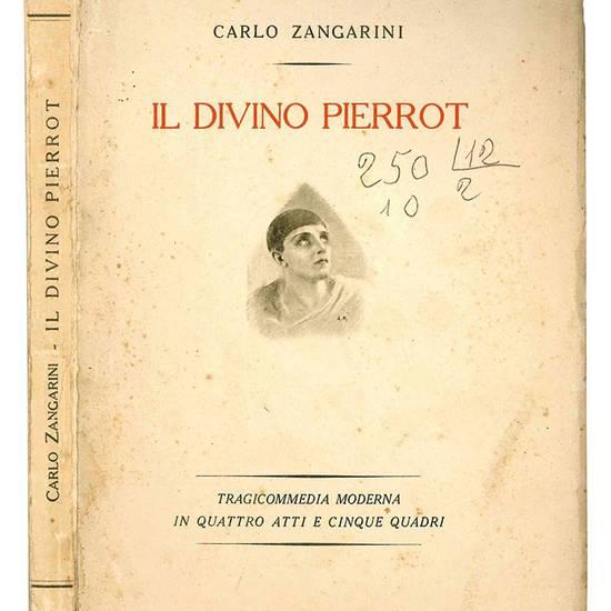 Il divino Pierrot. Tragicommedia moderna in quattro atti e cinque quadri.