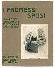 I promessi sposi : storia milanese del secolo XII scoperta e rifatta da Alessandro Manzoni ; disegni di Ezio Castellucci