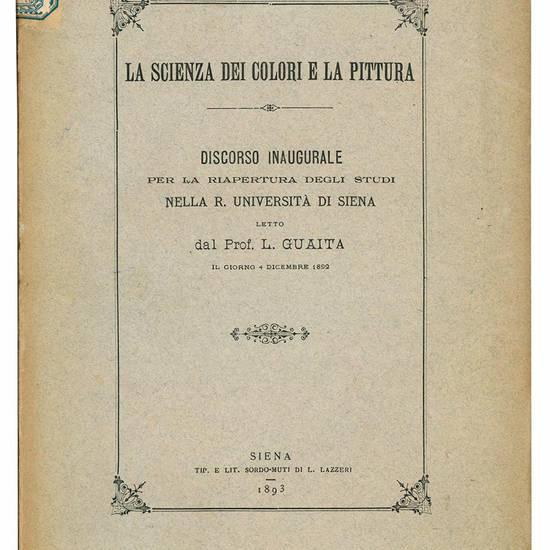 La scienza dei colori e la pittura. Discorso inaugurale per la riapertura degli studi nella R. Università di Siena, letto dal Prof. L. Guaita il giorno 4 dicembre 1892.