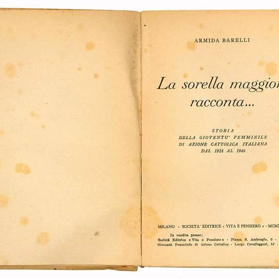 La sorella maggiore racconta... Storia della gioventù femminile di Azione Cattolica Italiana dal 1918 al 1948.