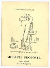 Modeste proposte scritte per svago di mente, sfogo di sentimenti e tentativo di istruzione pubblica degli italiani. Con nove disegni di Leo Longanesi