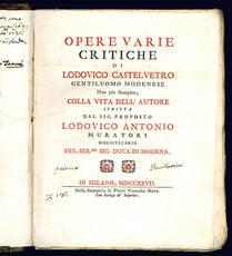 Opere varie critiche di Lodovico Castelvetro gentiluomo modenese non più stampate.