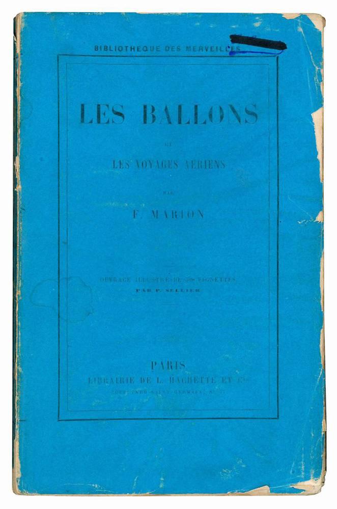 Les ballons et les voyages aeriens par Fulgence Marion. Deuxieme edition. Ouvrages illustre de 30 vignettes par P. Sellier.