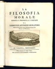 La filosofia morale esposta e proposta a i giovani da Lodovico Antonio Muratori.