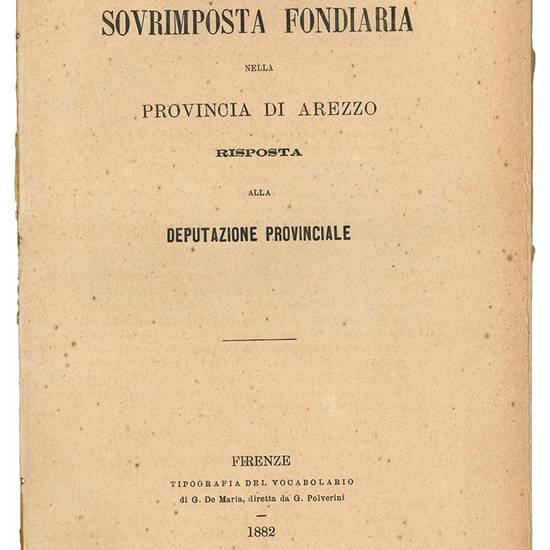 La sovrimposta fondiaria nella provincia di Arezzo. Risposta alla deputazione provinciale.