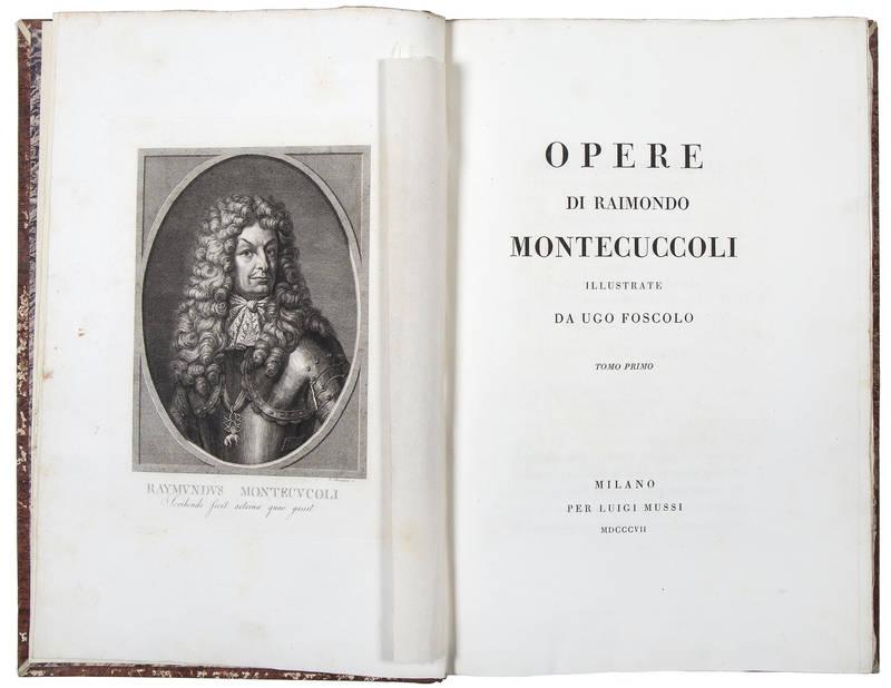Opere di Raimondo Montecuccoli illustrate da Ugo Foscolo