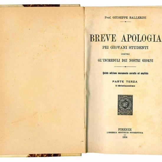 Breve apologia pei giovani studenti contro gl'increduli dei nostri giorni. Quinta edizione nuovamente corretta ed ampliata. Parte prima (-quarta).