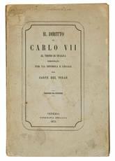 Il diritto di Carlo VII al trono di Spagna dimostrato per via storica e legale dal Conte del Pinar. Versione dal francese.