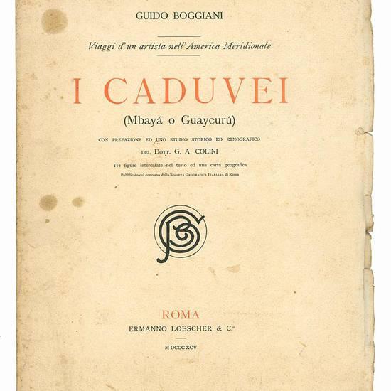 I Caduvei (Mbaya o Guaycuru). Viaggi di un artista nell'America Meridionale con prefazione ed uno studio storico ed etnografico di G. A. Colini.