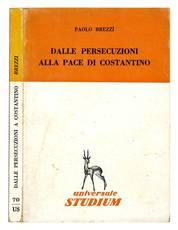 Dalle persecuzioni alla pace di Costantino.