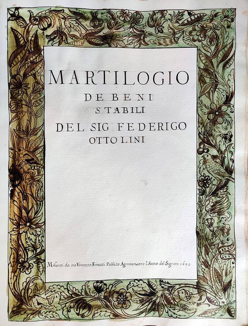 Martilogio de beni stabili del Sig. Federigo Ottolini. Misurati da me Vincenzo Finucci publico agrimensore l'Anno del Signore 1690. Manoscritto su carta. Lucca, 1690
