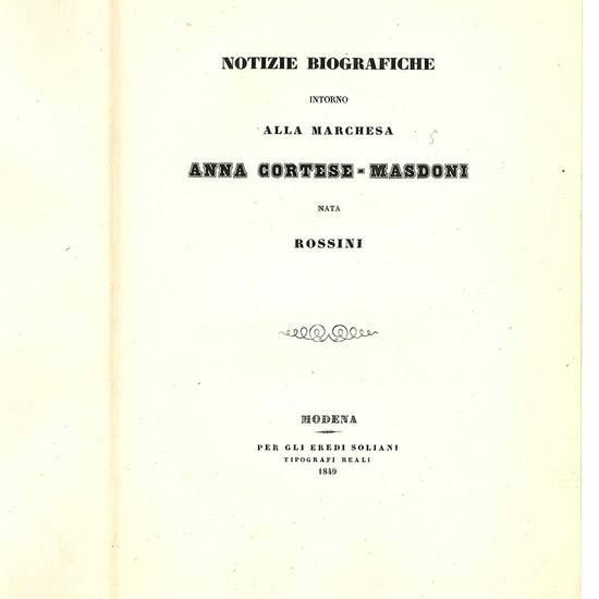 Notizie biografiche intorno alla marchesa Anna Cortese-Masdoni nata Rossini.