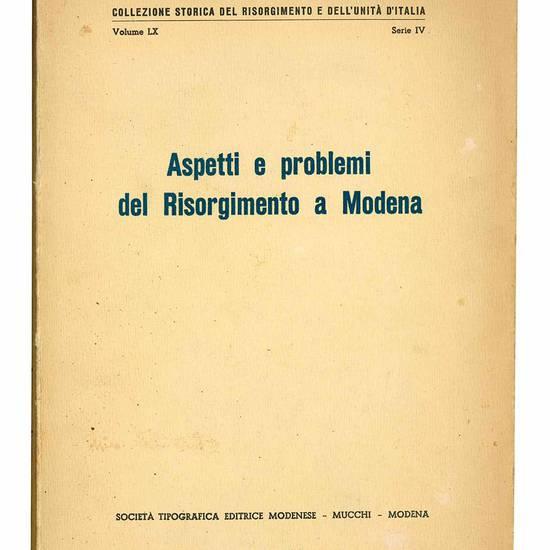 Aspetti e problemi del Risorgimento a Modena. Volume LX. Serie IV.