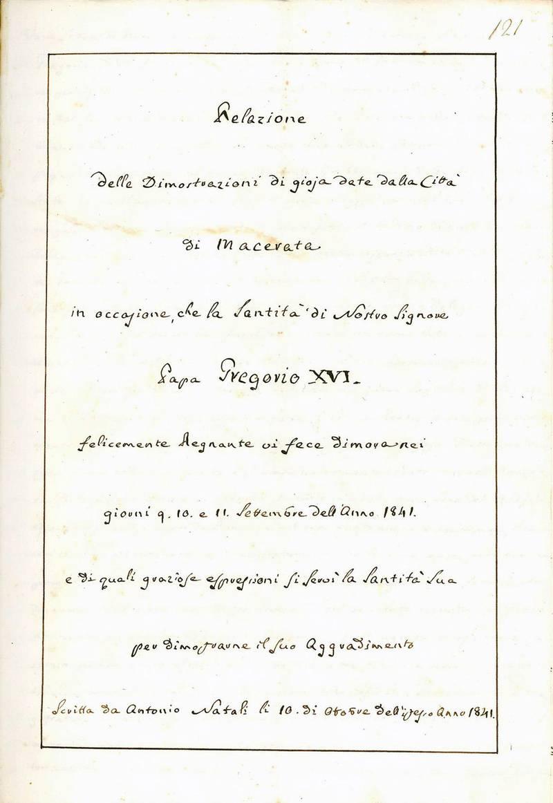 Relazione delle Dimostrazioni di gioja date dalla città di Macerata in occasione, che la Santità di Nostro Signore Papa Gregorio XVI. felicemente Regnante vi fece dimora nei giorni 9. 10. e 11. Settembre dell'Anno 1841. e di quali graziose espressioni s