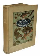 I pesci del mare e delle acque interne con notizie sulla pesca e sulla piscicoltura in Italia pel dott. Luigi Scotti con 27 tavole a colori 11 tavole nere e 230 illustrazioni nel testo.